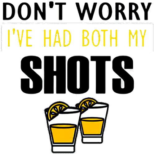Don't Worry I've Had My Shots