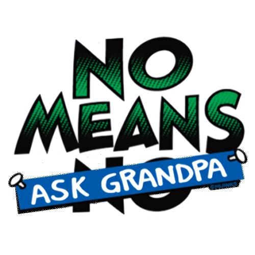 No Means Ask Grandpa