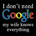 Google (Wife knows everything)