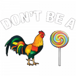 Don't Be A Rooster