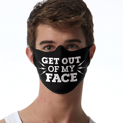 Face Mask Print (Get out of my Face)