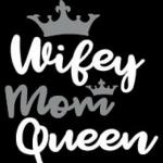 Wifey Mom Queen