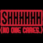 Shhhh (No One Cares.)