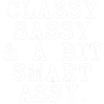 Classy, Sassy And Smart Assy