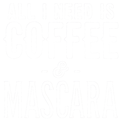Coffee / Mascara (white) All I need
